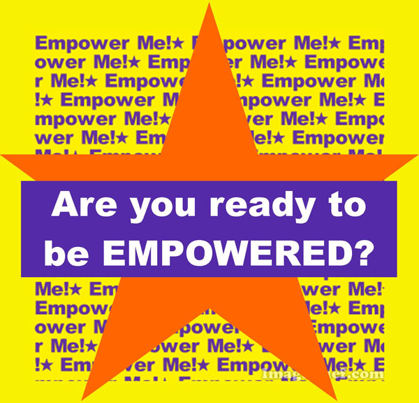 Are you ready to be empowered?
